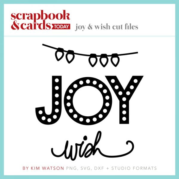 SCT Winter 2017 - Joy & Wish Free Cut Files by Kim Watson from Scrapbook & Cards Today magazine