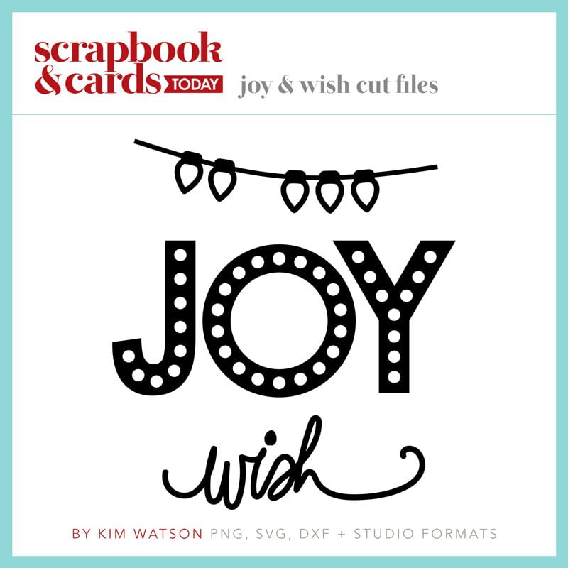 Joy & Wish Free Cut Files by Kim Watson for SCT Magazine