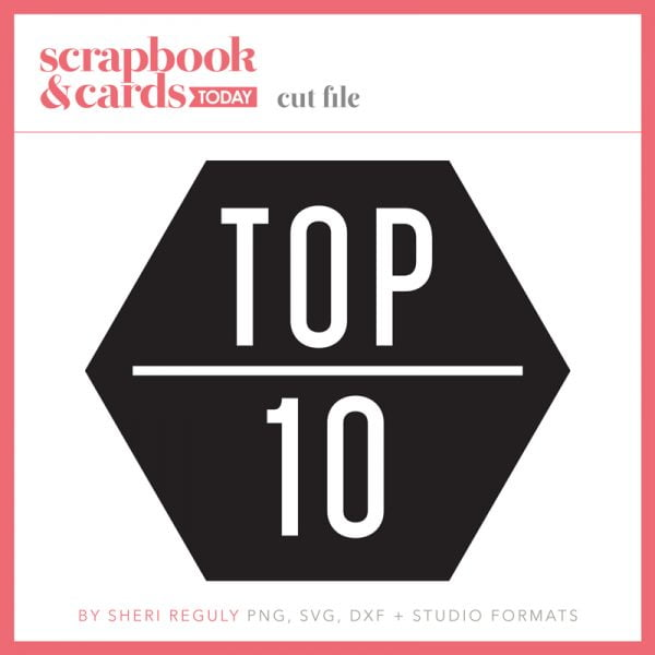 Top 10 Cut File by Sheri Reguly - Scrapbook & Cards Today Spring 2018