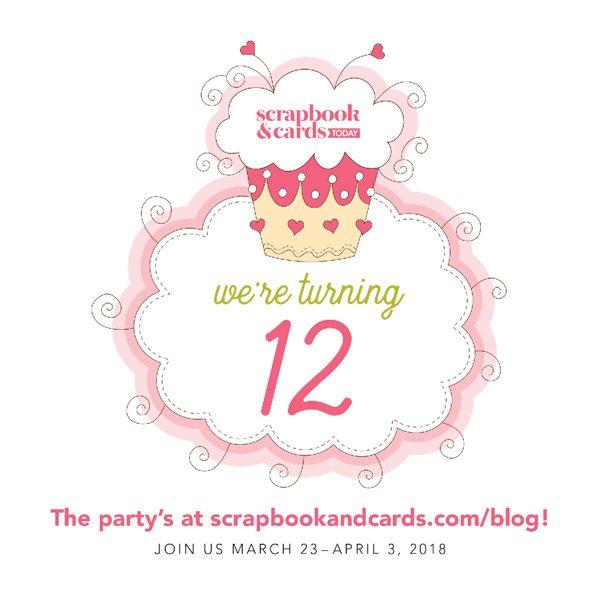 Scrapbook & Cards Today 12th Birthday Celebration