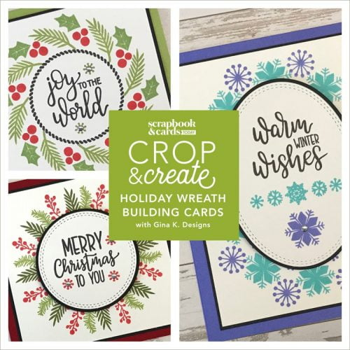 SA02 – Holiday Wreath Building Card Workshop with Gina K.