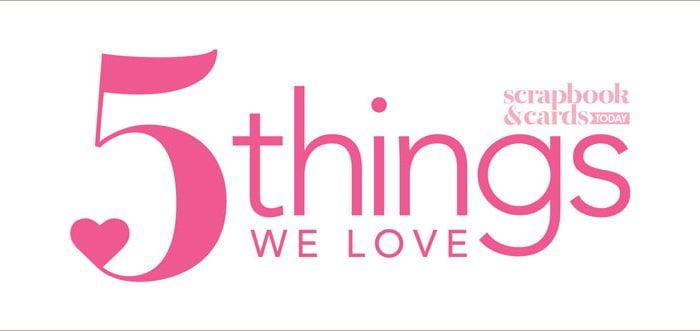 5 Things We Love