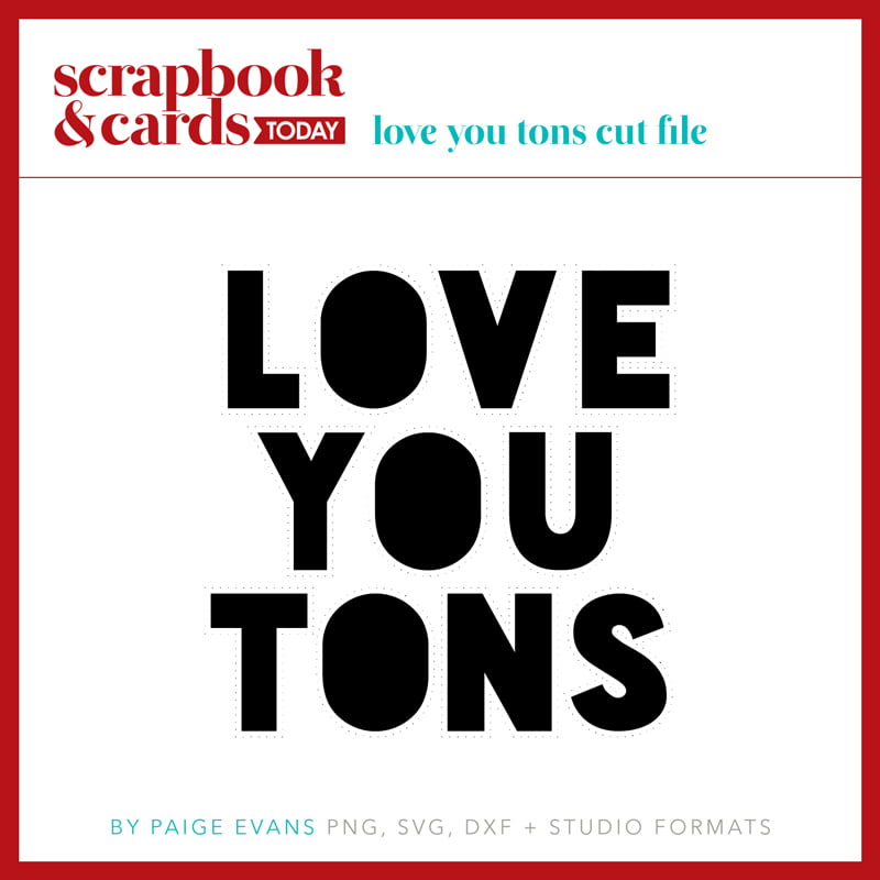 Love You Tons Cut File by Paige Evans