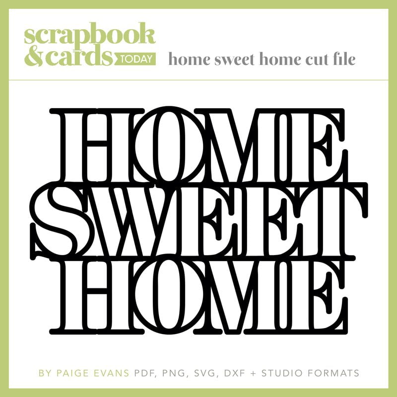 Home Sweet Home Free Cut File by Paige Evans - Spring 2019 - SCT Magazine