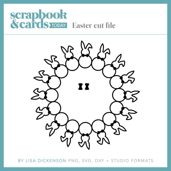 Easter cut files by Lisa Dickinson for Scrapbook & Cards Today