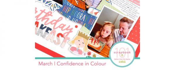 Scrapbook 101: March - Confidence in Colour